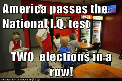 America passes the National I.Q. test  TWO  elections in a row!