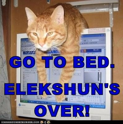 GO TO BED. ELEKSHUN'S OVER!