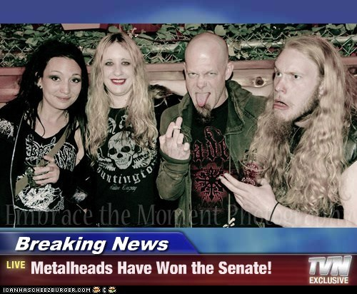 Breaking News - Metalheads Have Won the Senate!