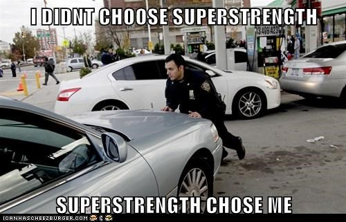 I DIDNT CHOOSE SUPERSTRENGTH  SUPERSTRENGTH CHOSE ME