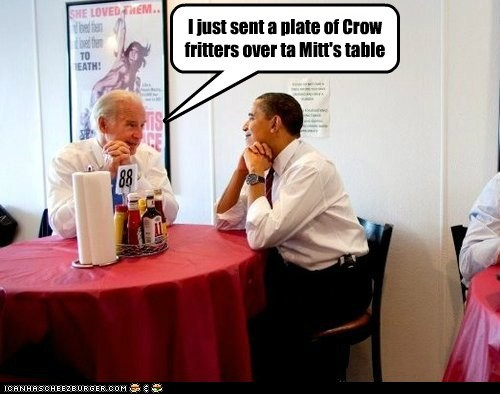 I just sent a plate of Crow fritters over ta Mitt's table