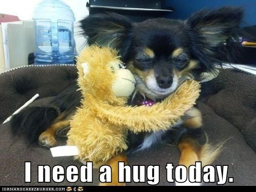 I need a hug today.