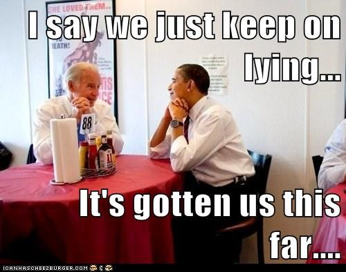 I say we just keep on lying...  It's gotten us this far....