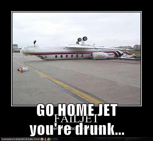 GO HOME JET          you're drunk...