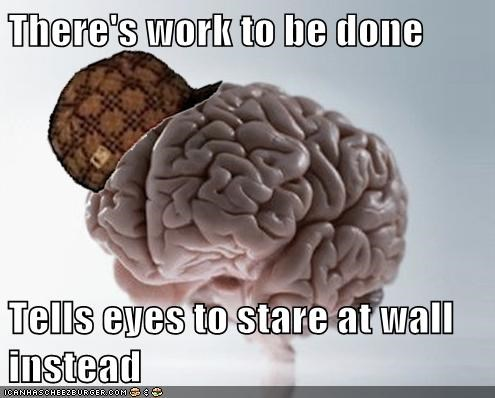There's work to be done  Tells eyes to stare at wall instead