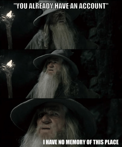 retrieve password,you already have an account,confused gandalf,gandalf,gandalf meme,i have no memory of this place