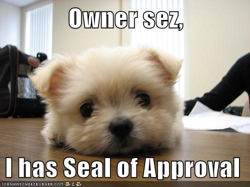 Owner sez,  I has Seal of Approval