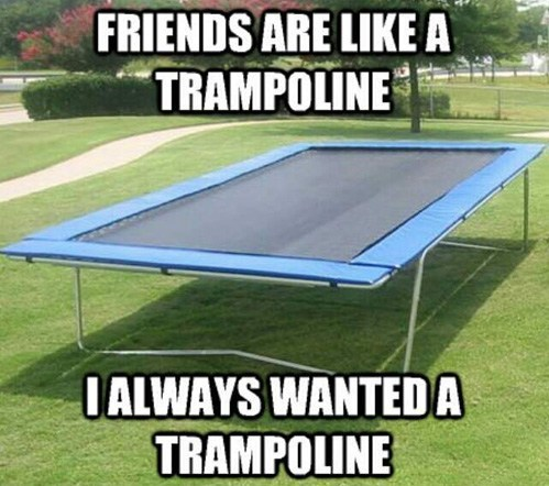 forever alone,friends,emo,trampolines