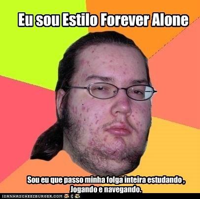 Eu sou Estilo Forever Alone