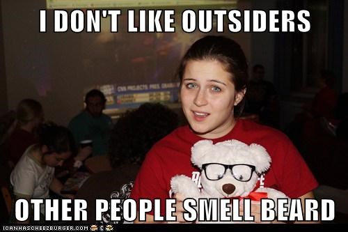 I DON'T LIKE OUTSIDERS  OTHER PEOPLE SMELL BEARD