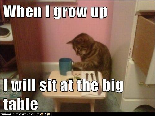 When I grow up  I will sit at the big table