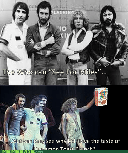Music,i can see for miles,cinnamon toast crunch,the who,my generation