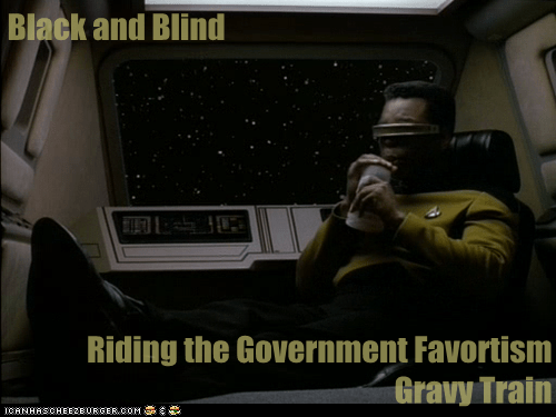 Black and Blind  Riding the Government Favortism Gravy Train