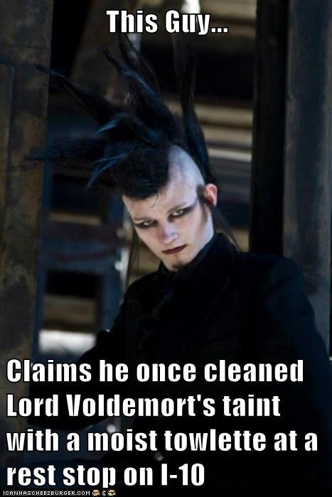 This Guy...  Claims he once cleaned Lord Voldemort's taint with a moist towlette at a rest stop on I-10