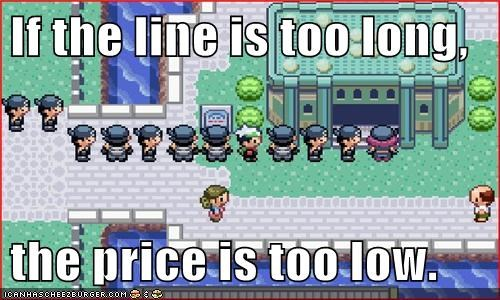 If the line is too long,  the price is too low.