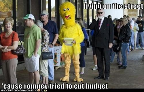 living on the street  'cause romney tried to cut budget