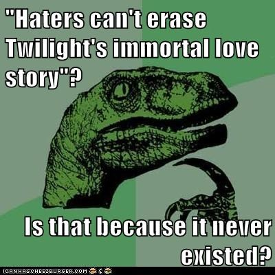 """Haters can't erase Twilight's immortal love story""?  Is that because it never existed?"