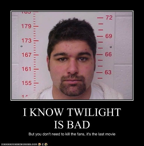 I KNOW TWILIGHT  IS BAD