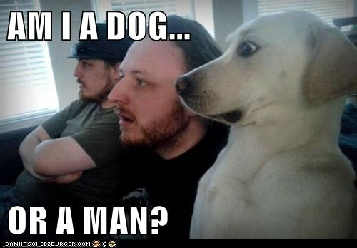 AM I A DOG...  OR A MAN?
