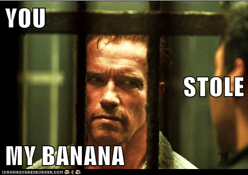 YOU STOLE MY BANANA