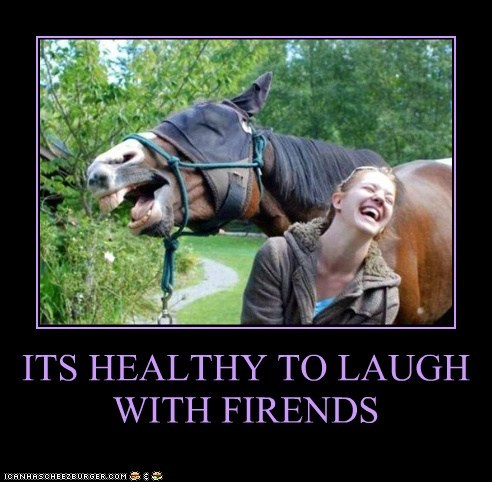 ITS HEALTHY TO LAUGH WITH FIRENDS