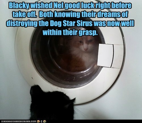Blacky wished Nel good luck right before take off.  Both knowing their dreams of distroying the Dog Star Sirus was now well within their grasp.