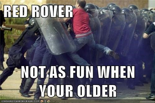 RED ROVER  NOT AS FUN WHEN YOUR OLDER