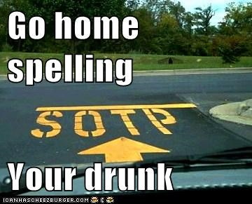 Go home spelling   Your drunk