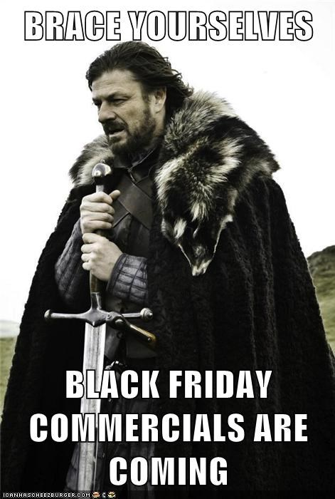 BRACE YOURSELVES  BLACK FRIDAY COMMERCIALS ARE COMING