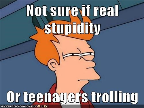 Not sure if real stupidity  Or teenagers trolling