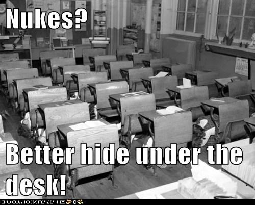 Nukes?  Better hide under the desk!