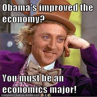 Obama's improved the economy?  You must be an economics major!