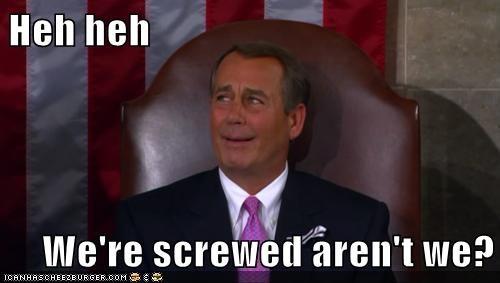 Heh heh  We're screwed aren't we?