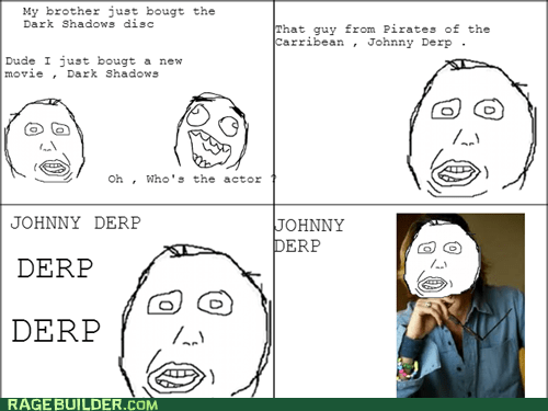 herp derp,actor,Close Enough,Pirates of the Caribbean,Johnny Depp,derp