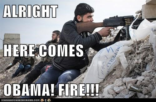 ALRIGHT HERE COMES OBAMA! FIRE!!!