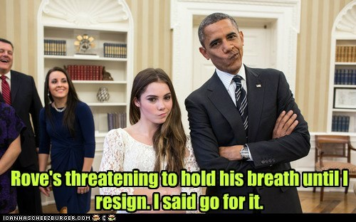 Rove's threatening to hold his breath until I resign. I said go for it.