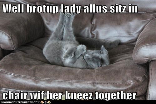 Well brotup lady allus sitz in   chair wif her kneez together