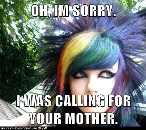 OH, IM SORRY.  I WAS CALLING FOR YOUR MOTHER.