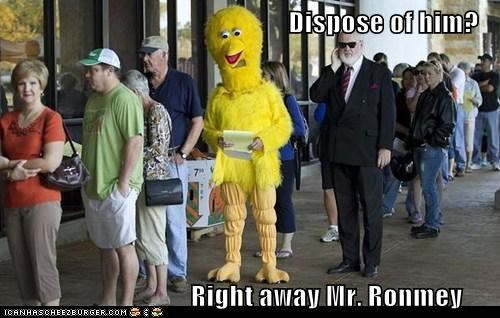 Dispose of him?                                    Right away Mr. Ronmey