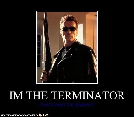 IM THE TERMINATOR