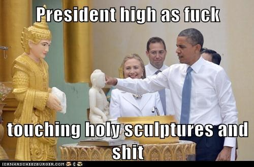 President high as fuck  touching holy sculptures and shit