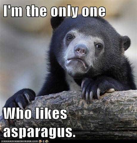 I'm the only one  Who likes asparagus.