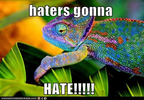 haters gonna HATE!!!!!