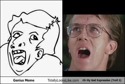 Genius Meme Totally Looks Like Oh My God Expression (Troll 2)