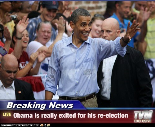 Breaking News - Obama is really exited for his re-election