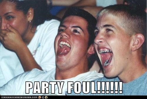 PARTY FOUL!!!!!!
