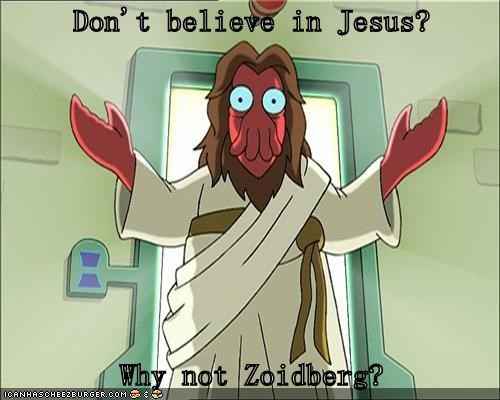 Don't believe in Jesus?  Why not Zoidberg?