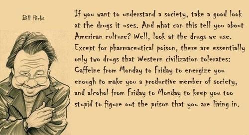 bill hicks,alcohol,drugs,pills,society,standards