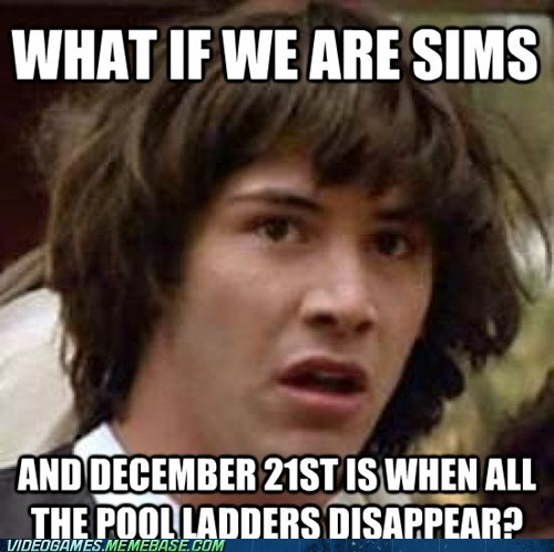 mayan calendar,Memes,conspiracy keanu,dead,end of the world,The Sims