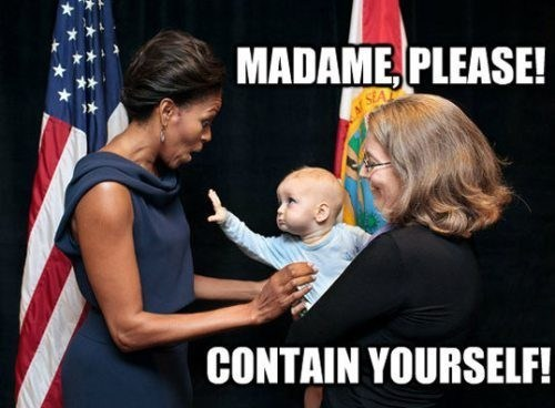 excited,baby,contain yourself,calm down,please,Michelle Obama,madame